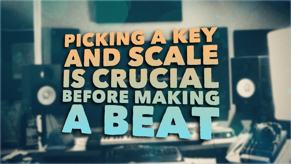 Before Making your Beat, Choose Your Scale and Key First!