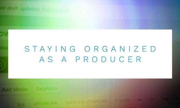 How to Stay Organized as a Producer