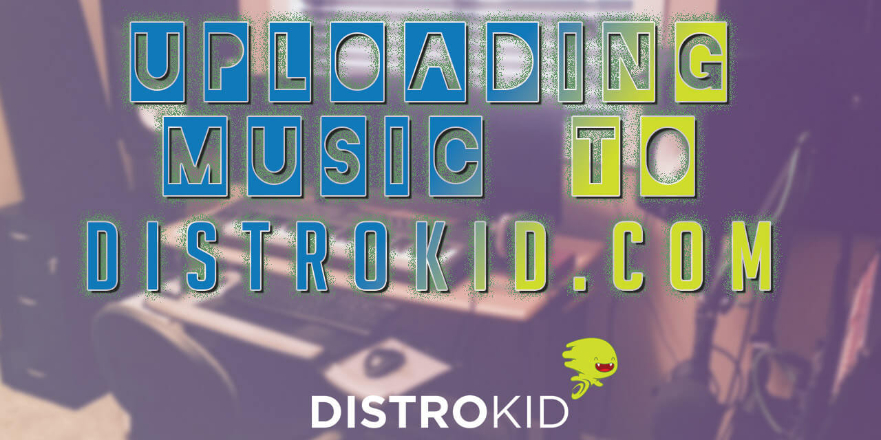 Uploading Music to DistroKid.com to get on iTunes, Spotify etc.