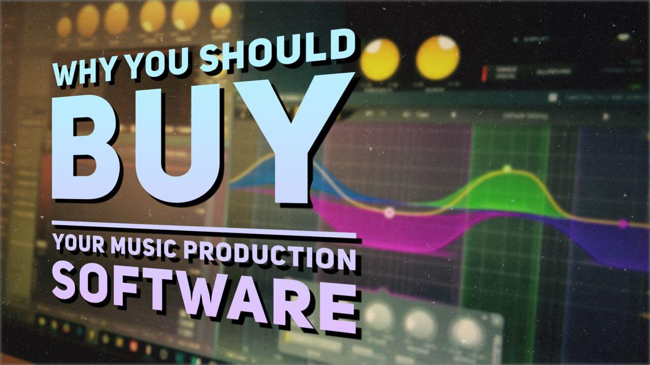 Why You Should Buy Your Music Production Software